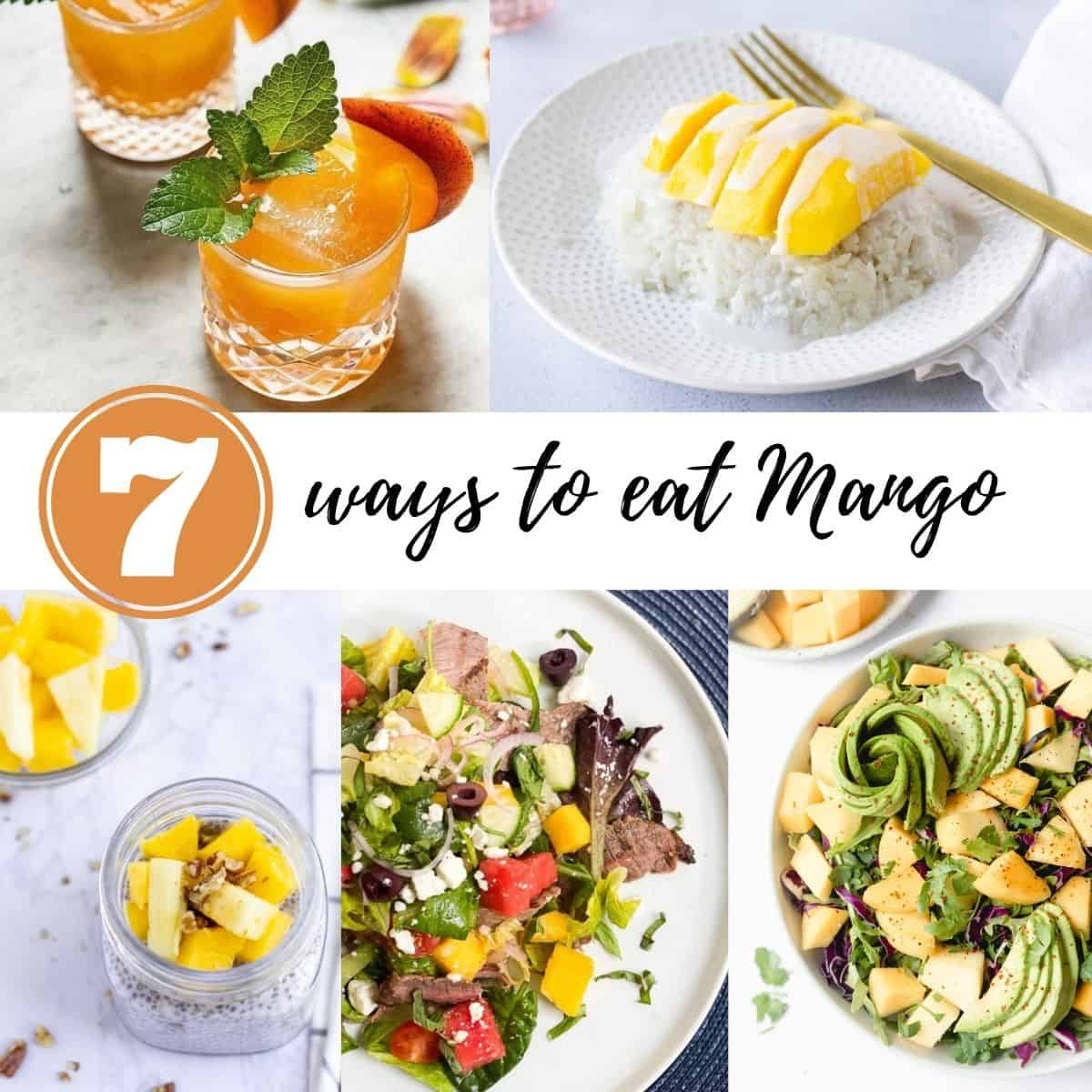 collage of photos with text saying, '7 ways to eat mango'.